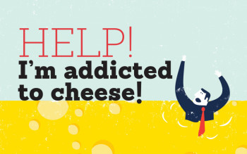 Help I'm addicted to cheese!